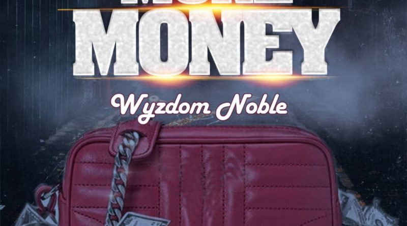 Wyzdom Noble – More Money || Download Music